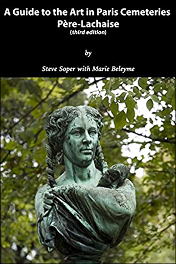 Guide to the Art in Paris Cemeteries by Steve Soper and Marie Beleyme