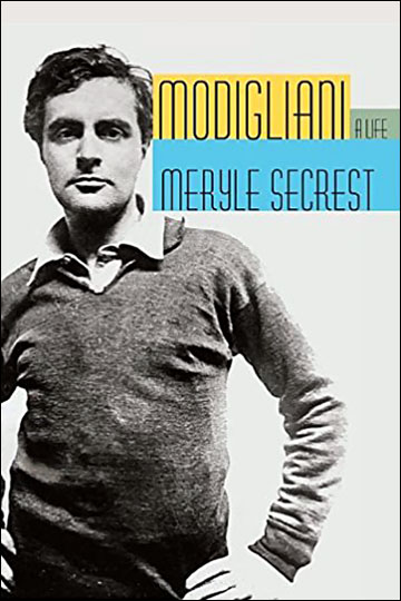 Modigliani: A Life by Merle Secrest