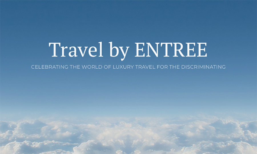 Travel by ENTREE: Celebrating the world of luxury travel for the discriminating
